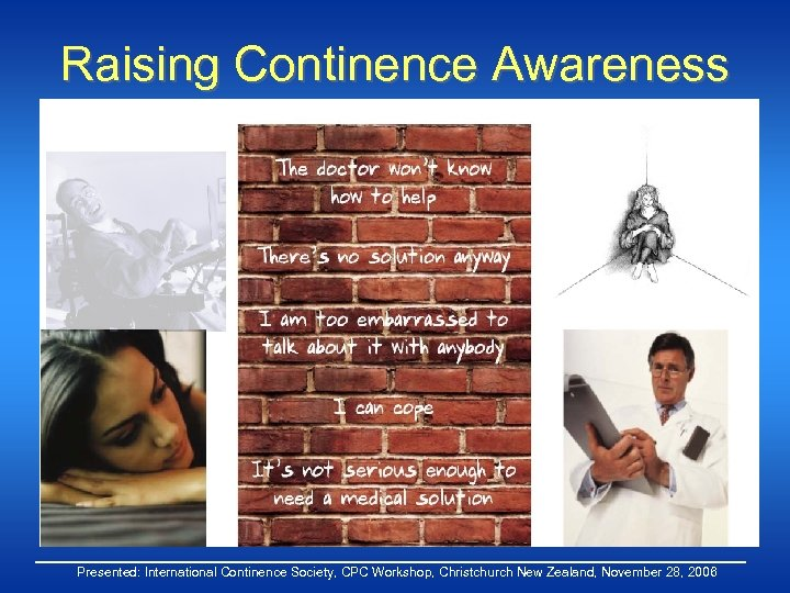 Raising Continence Awareness Presented: International Continence Society, CPC Workshop, Christchurch New Zealand, November 28,