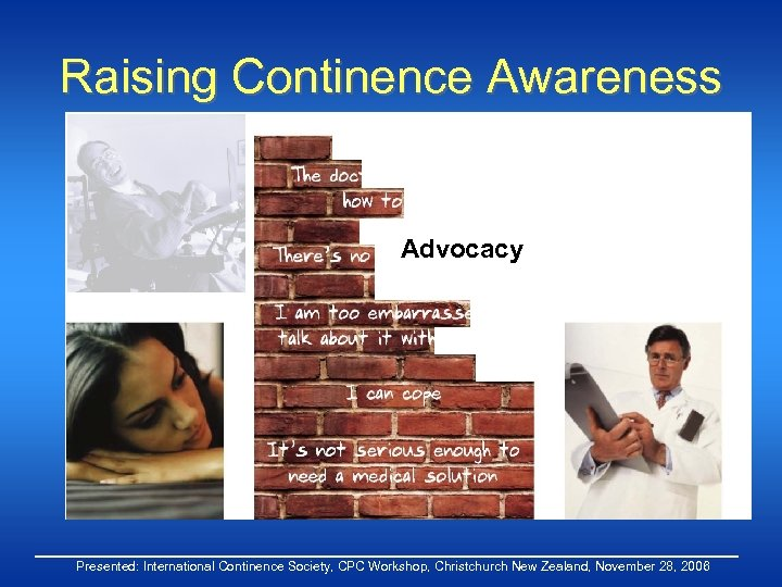Raising Continence Awareness Advocacy Presented: International Continence Society, CPC Workshop, Christchurch New Zealand, November