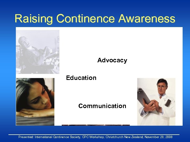 Raising Continence Awareness Advocacy Education Communication Presented: International Continence Society, CPC Workshop, Christchurch New