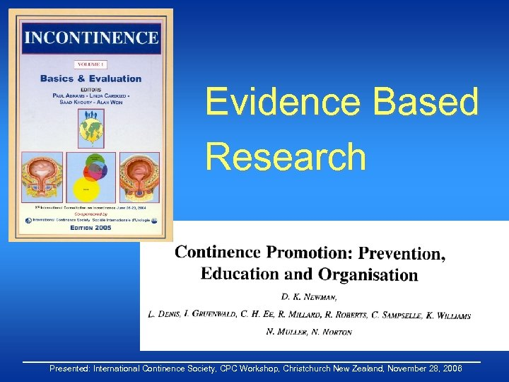 Evidence Based Research Presented: International Continence Society, CPC Workshop, Christchurch New Zealand, November 28,