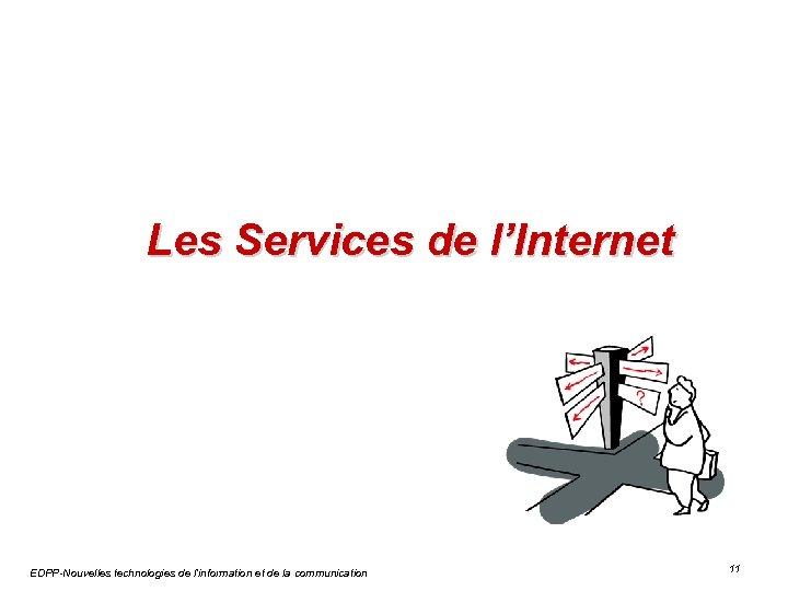 Les Services de l'Internet EDPP-Nouvelles technologies de l'information et de la communication 11