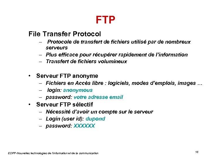 FTP File Transfer Protocol – Protocole de transfert de fichiers utilisé par de nombreux