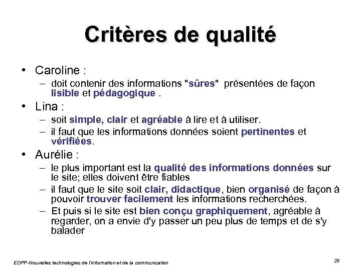 Critères de qualité • Caroline : – doit contenir des informations