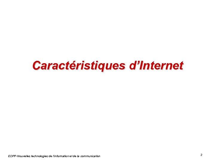 Caractéristiques d'Internet EDPP-Nouvelles technologies de l'information et de la communication 3