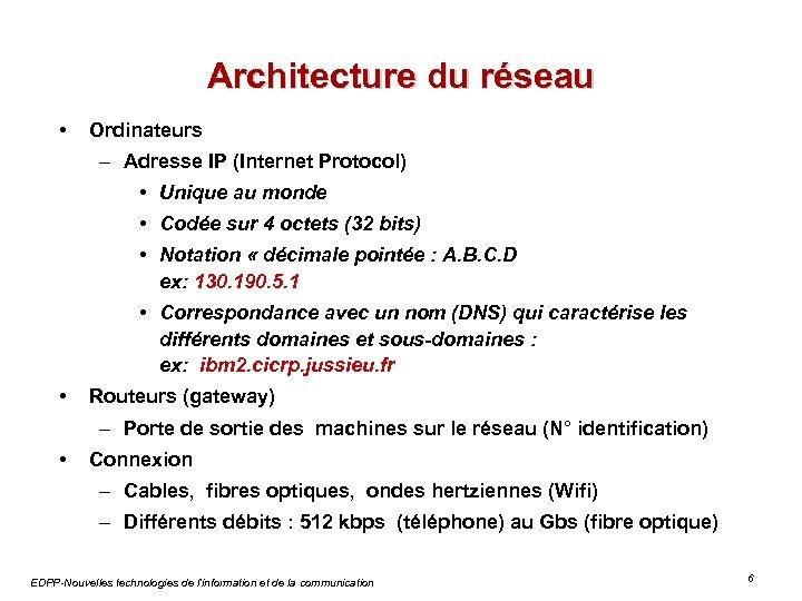 Architecture du réseau • Ordinateurs – Adresse IP (Internet Protocol) • Unique au monde