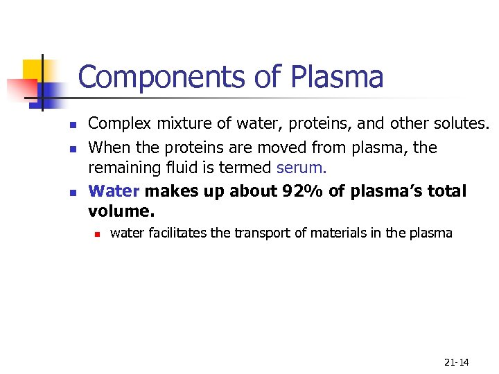 Components of Plasma n n n Complex mixture of water, proteins, and other solutes.
