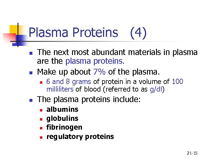 Plasma Proteins (4) n n The next most abundant materials in plasma are the