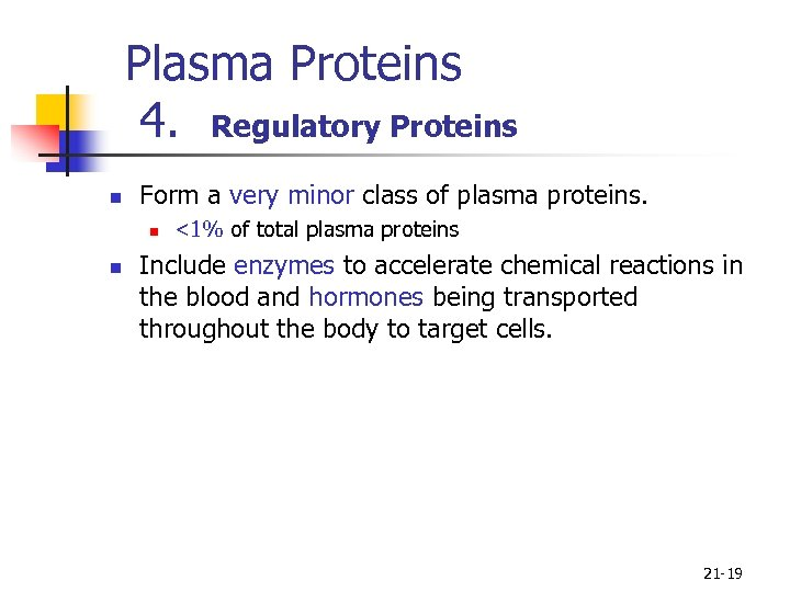 Plasma Proteins 4. Regulatory Proteins n Form a very minor class of plasma proteins.