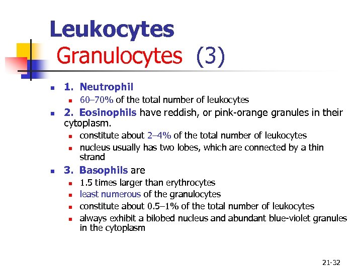 Leukocytes Granulocytes (3) n 1. Neutrophil n n 2. Eosinophils have reddish, or pink-orange