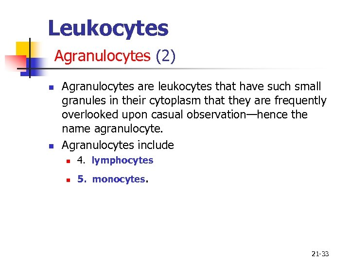 Leukocytes Agranulocytes (2) n n Agranulocytes are leukocytes that have such small granules in