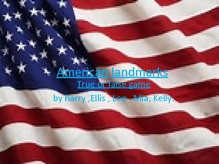 American landmarks True or false game by harry , Ellis , Leo , Mia,