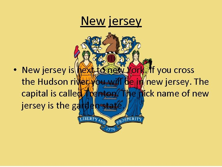 New jersey • New jersey is next to new York. If you cross the