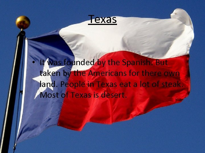 Texas • It was founded by the Spanish. But taken by the Americans for