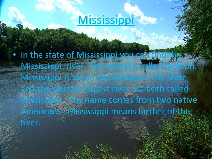 Mississippi • In the state of Mississippi you can find the Mississippi river. The
