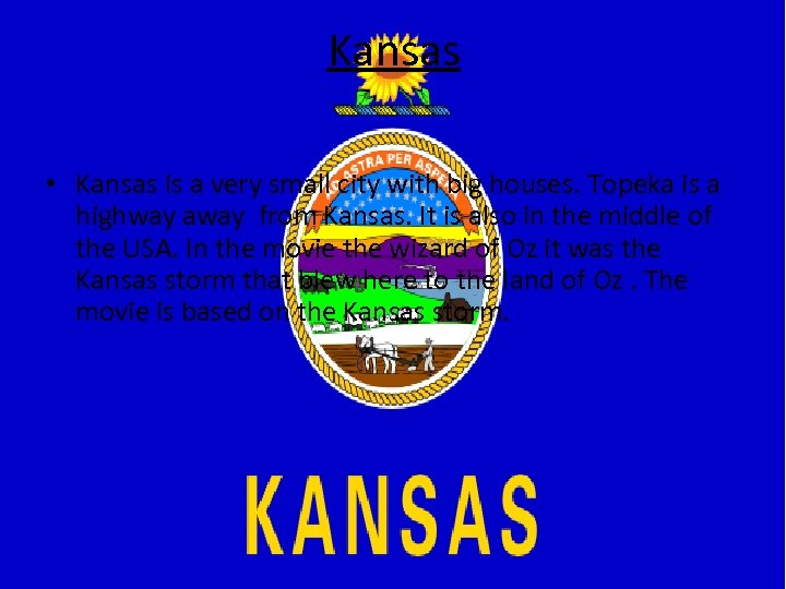 Kansas • Kansas is a very small city with big houses. Topeka is a