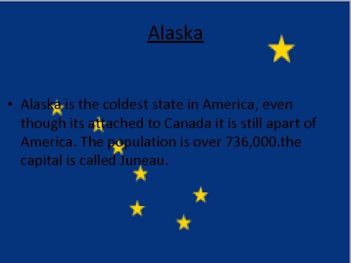 Alaska • Alaska is the coldest state in America, even though its attached to
