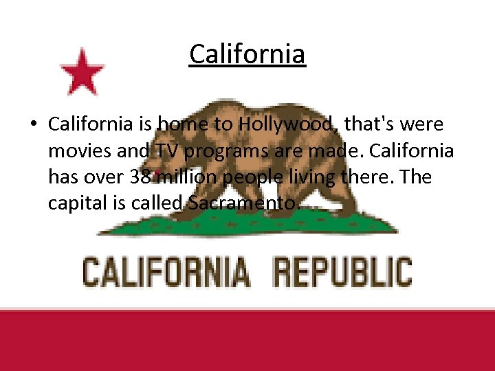 California • California is home to Hollywood, that's were movies and TV programs are