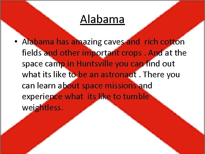 Alabama • Alabama has amazing caves and rich cotton fields and other important crops.
