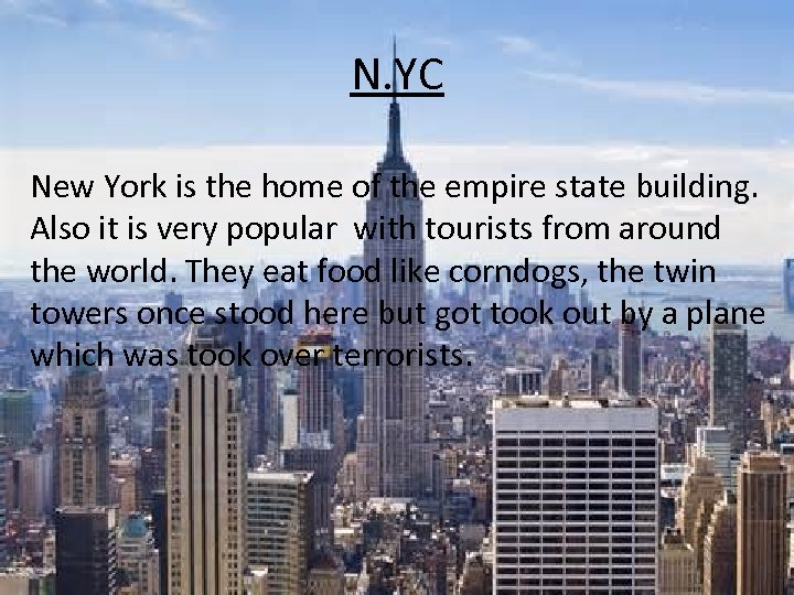 N. YC New York is the home of the empire state building. Also it