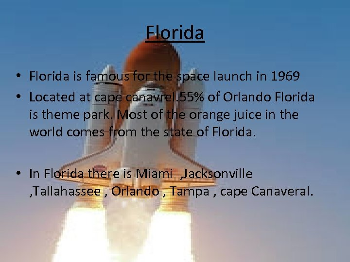 Florida • Florida is famous for the space launch in 1969 • Located at