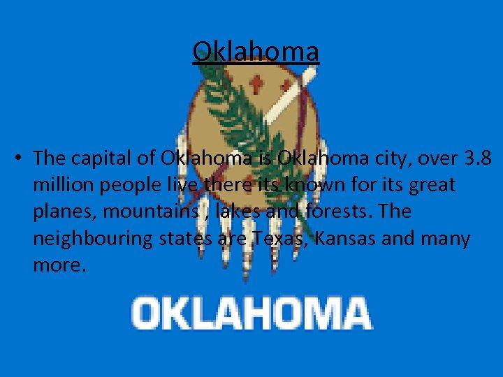 Oklahoma • The capital of Oklahoma is Oklahoma city, over 3. 8 million people