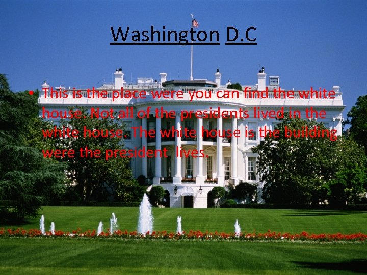 Washington D. C • This is the place were you can find the white