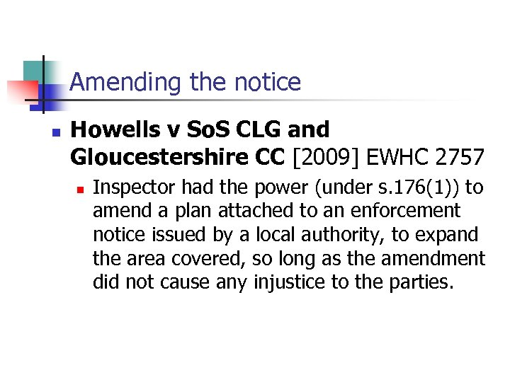 Amending the notice n Howells v So. S CLG and Gloucestershire CC [2009] EWHC