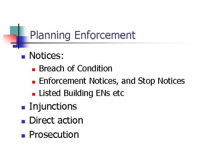 Planning Enforcement n Notices: n n n Breach of Condition Enforcement Notices, and Stop