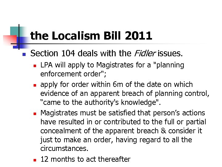 the Localism Bill 2011 n Section 104 deals with the Fidler issues. n n