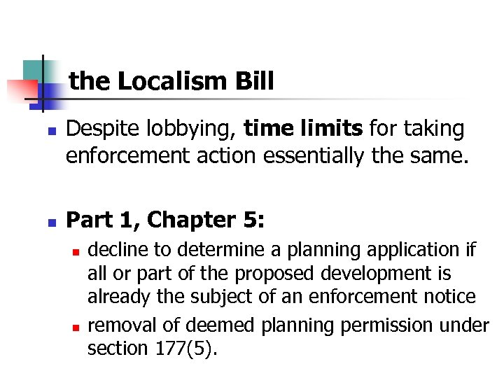 the Localism Bill n n Despite lobbying, time limits for taking enforcement action essentially