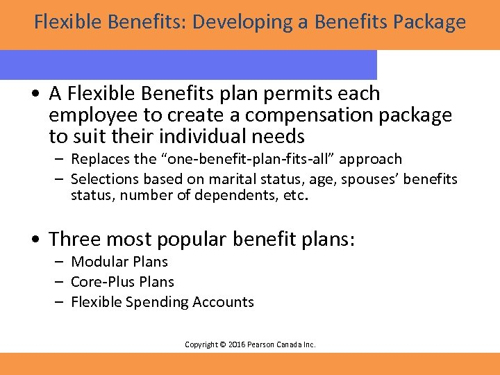 Flexible Benefits: Developing a Benefits Package • A Flexible Benefits plan permits each employee