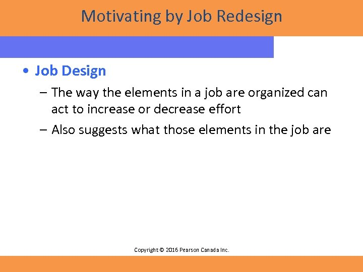 Motivating by Job Redesign • Job Design – The way the elements in a