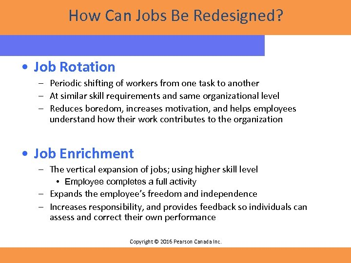 How Can Jobs Be Redesigned? • Job Rotation – Periodic shifting of workers from