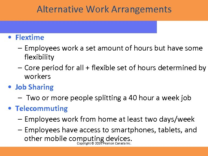 Alternative Work Arrangements • Flextime – Employees work a set amount of hours but