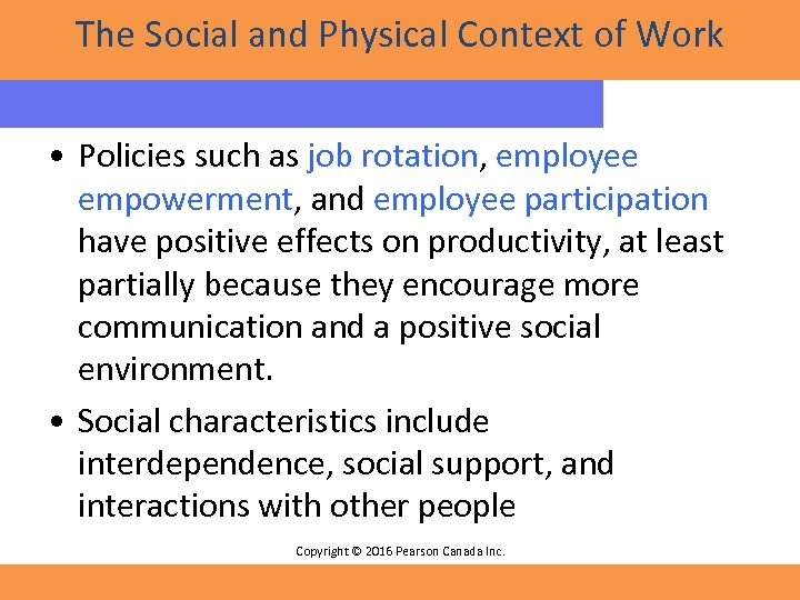 The Social and Physical Context of Work • Policies such as job rotation, employee
