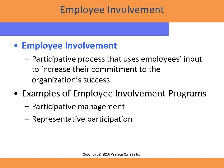 Employee Involvement • Employee Involvement – Participative process that uses employees' input to increase