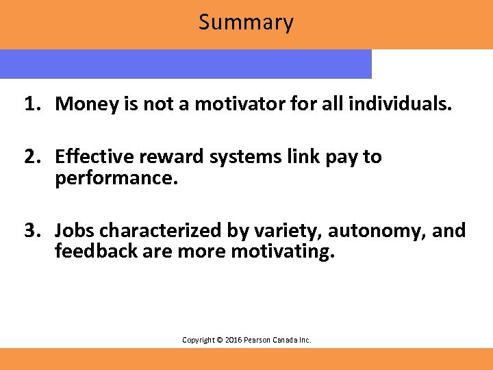 Summary 1. Money is not a motivator for all individuals. 2. Effective reward systems