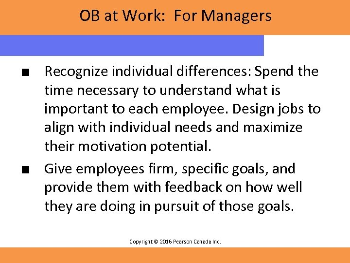OB at Work: For Managers ■ Recognize individual differences: Spend the time necessary to