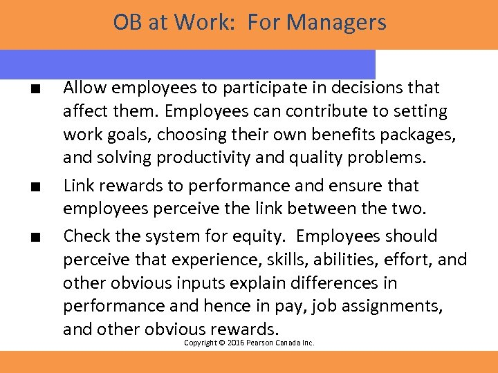OB at Work: For Managers ■ ■ ■ Allow employees to participate in decisions