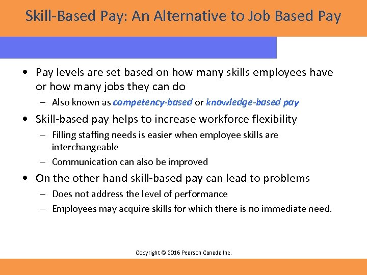 Skill-Based Pay: An Alternative to Job Based Pay • Pay levels are set based