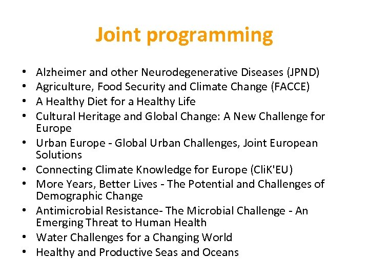Joint programming • • • Alzheimer and other Neurodegenerative Diseases (JPND) Agriculture, Food Security