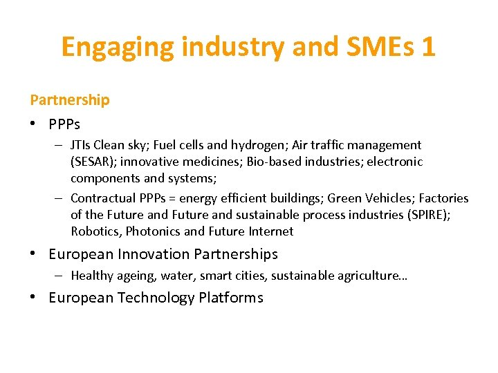 Engaging industry and SMEs 1 Partnership • PPPs – JTIs Clean sky; Fuel cells