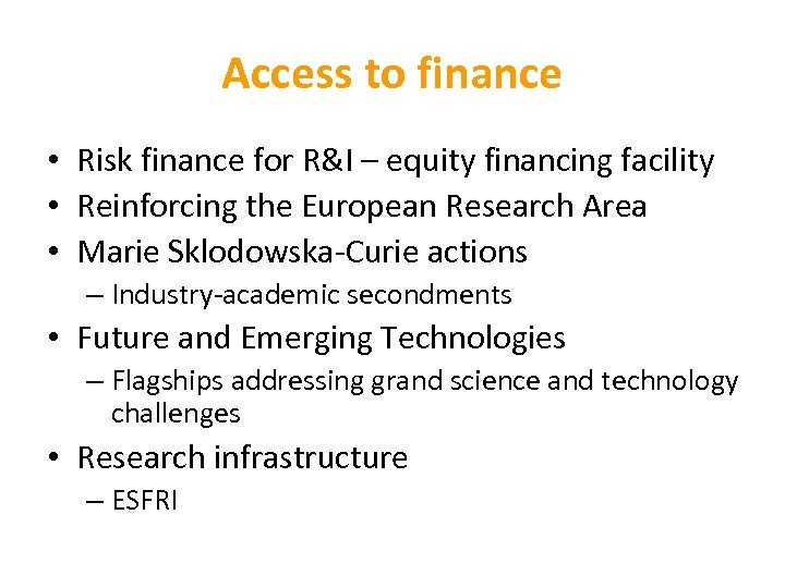Access to finance • Risk finance for R&I – equity financing facility • Reinforcing