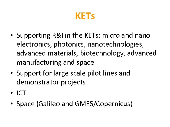 KETs • Supporting R&I in the KETs: micro and nano electronics, photonics, nanotechnologies, advanced