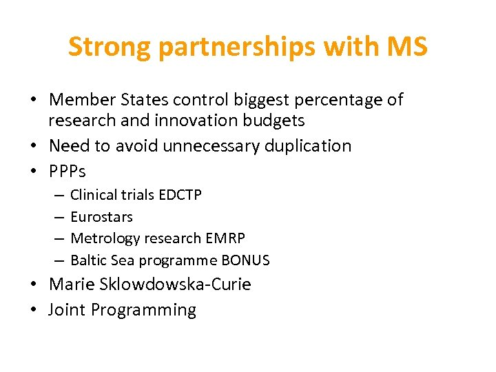 Strong partnerships with MS • Member States control biggest percentage of research and innovation
