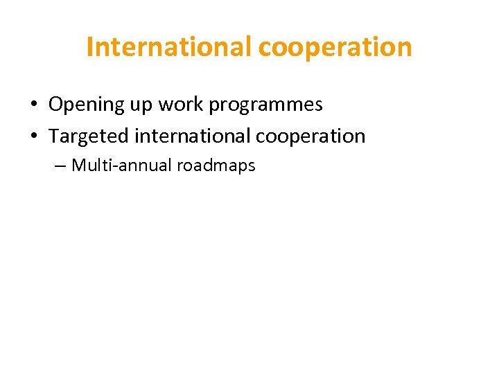 International cooperation • Opening up work programmes • Targeted international cooperation – Multi-annual roadmaps