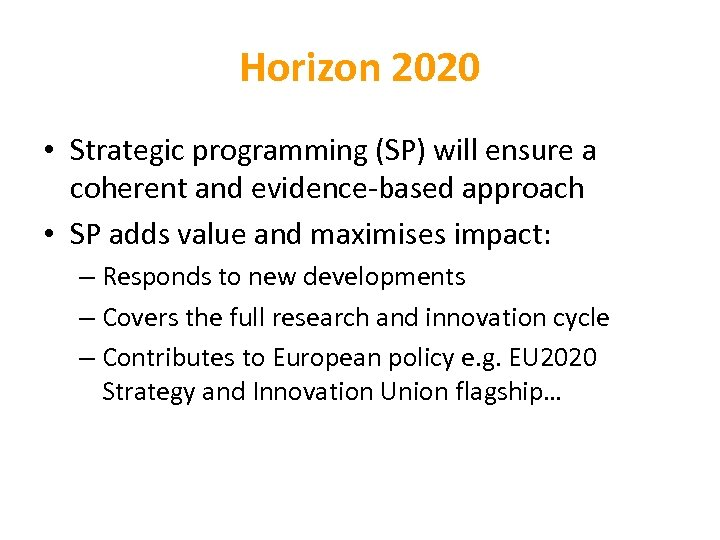 Horizon 2020 • Strategic programming (SP) will ensure a coherent and evidence-based approach •