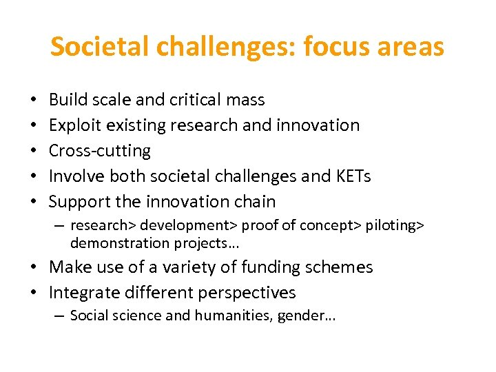 Societal challenges: focus areas • • • Build scale and critical mass Exploit existing