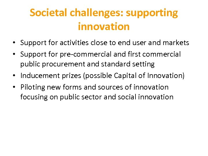 Societal challenges: supporting innovation • Support for activities close to end user and markets