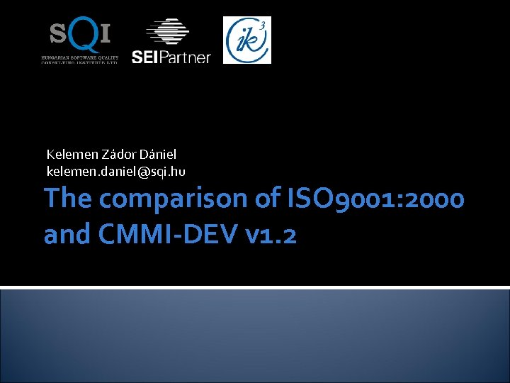 Kelemen Zádor Dániel kelemen. daniel@sqi. hu The comparison of ISO 9001: 2000 and CMMI-DEV